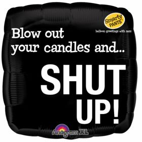 Blow Out Your Candles And Shut Up! Birthday Foil Balloon